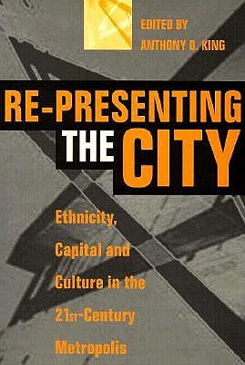 Re-Presenting the City: Ethnicity, Capital and Culture in the Twenty-First Century Metropolis