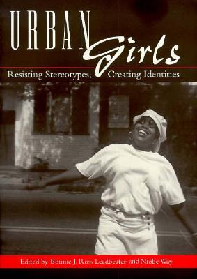 Image for Urban Girls: Resisting Stereotypes, Creating Identities