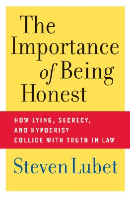 Image for The Importance of Being Honest: How Lying, Secrecy, and Hypocrisy Collide with Truth in Law