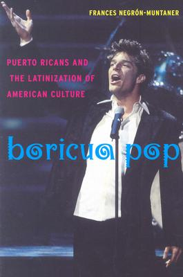Image for BORICUA POP : PUERTO RICANS AND THE LATINIZATION OF AMERICAN CULTURE
