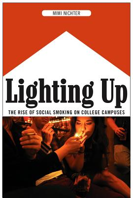 Lighting Up: The Rise of Social Smoking on College Campuses, Nichter, Mimi
