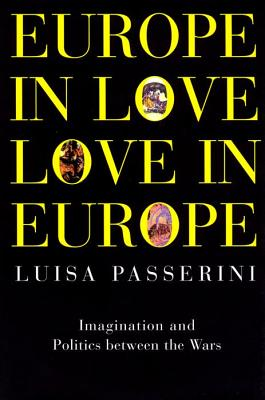 Image for EUROPE IN LOVE, LOVE IN EUROPE : IMAGINATION AND POLITICS BETWEEN THE WARS