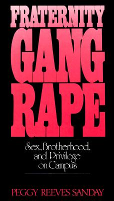 "Image for ""Fraternity Gang Rape: Sex, Brotherhood, and Privilege on Campus (Feminist Crosscurrents Series)"""