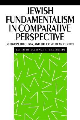 JEWISH FUNDAMENTALISM IN COMPARATIVE PER, LAURENC SILBERSTEIN