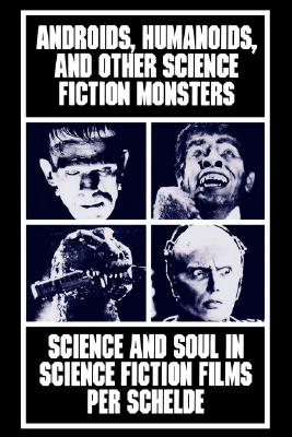 Image for Androids, Humanoids, and Other Science Fiction Monsters: Science and Soul in Sci