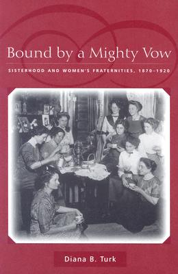 Image for Bound By a Mighty Vow: Sisterhood and Women's Fraternities, 1870-1920
