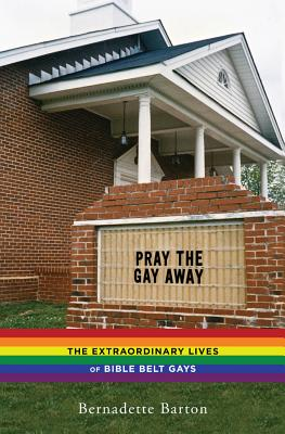 Image for Pray the Gay Away: The Extraordinary Lives of Bible Belt Gays