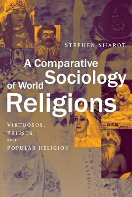 Image for A Comparative Sociology of World Religions: Virtuosi, Priests, and Popular Religion