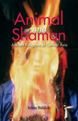 Animal and Shaman: Ancient Religions of Central Asia, Baldick, Julian