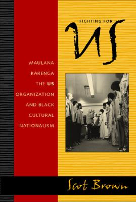 Image for FIGHTING FOR US MAULANA KARENGA, THE US ORGANIZATION, AND BLACK CULTURAL NATIONALISM