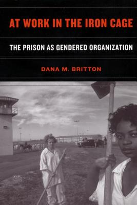 Image for AT WORK IN THE IRON CAGE: The Prison as Gendered O