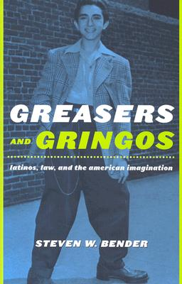 Image for Greasers and Gringos: Latinos, Law, and the American Imagination (Critical America)