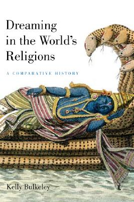 Dreaming in the World's Religions: A Comparative History, Bulkeley, Kelly