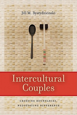 Intercultural Couples: Crossing Boundaries, Negotiating Difference, Bystydzienski, Jill M.