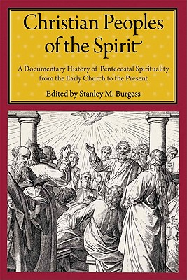 Image for Christian Peoples of the Spirit: A Documentary History of Pentecostal Spirituality from the Early Church to the Present