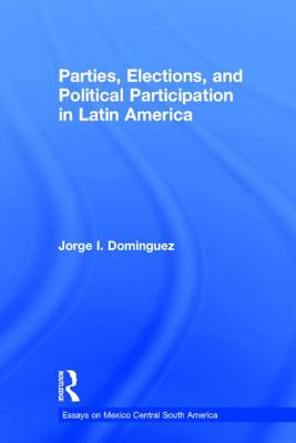 Image for PARTIES, ELECTIONS, AND POLITICAL PARTICIPATION IN LATIN AMERICA VOL 5 OF ESSAYS ON MEXICO, CENTRAL AND SOUTH AMERICA