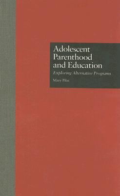 Image for Adolescent Parenthood and Education: Exploring Alternative Programs (MSU Series on Children, Youth and Families)