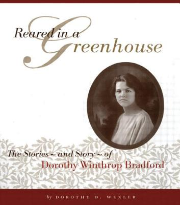 Image for Reared in a Greenhouse  The Stories - and Story - of Dorothy Winthrop Bradford