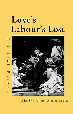 Love's Labour's Lost: Critical Essays (Shakespeare Criticism), Londre, Felicia Hardison
