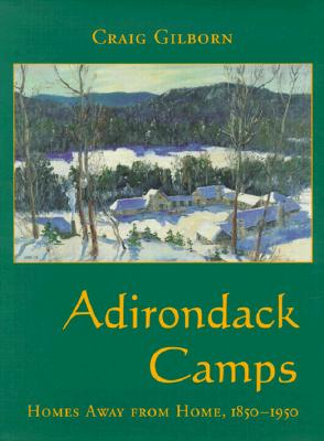 Image for Adirondack Camps: Homes Away from Home, 1850-1950 (Adirondack Museum Books)