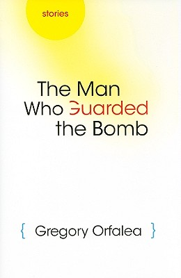 Image for The Man Who Guarded the Bomb: Stories