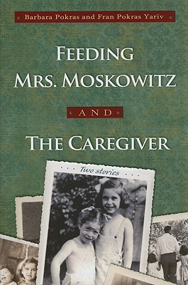 Image for Feeding Mrs. Moskowitz and the Caregiver: Two Stories