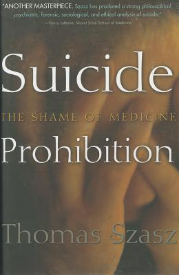 Suicide Prohibition: The Shame of Medicine, Szasz, Thomas
