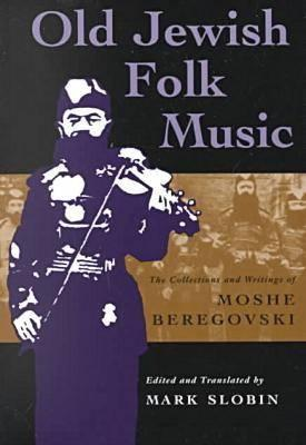 Old Jewish Folk Music: The Collections and Writings of Moshe Beregovski (Judaic Traditions in Literature, Music, and Art), Slobin, Mark