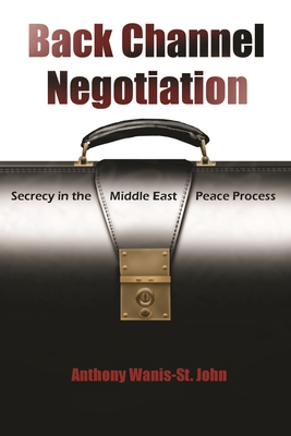 Image for Back Channel Negotiation: Secrecy in Middle East Peace Process (Syracuse Studies on Peace and Conflict Resolution)