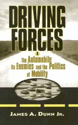 Image for Driving Forces: The Automobile, Its Enemies, and the Politics of Mobility
