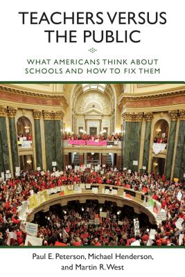 Image for Teachers versus the Public: What Americans Think about Schools and How to Fix Them