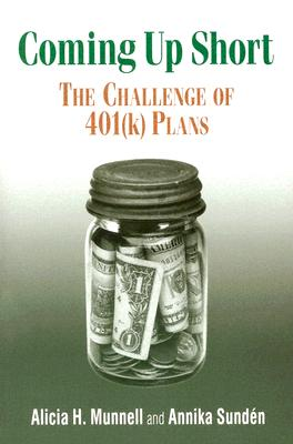 Coming Up Short: The Challenge of 401(k) Plans, Munnell, Alicia H.; Sund�n, Annika