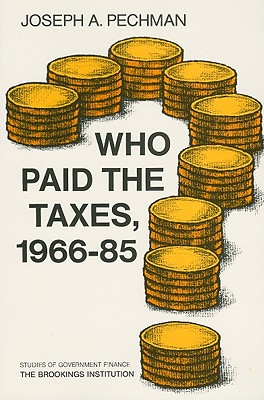 Who Paid the Taxes, 1966-85? (Studies of Government Finance. Second Series), Pechman, Joseph A.