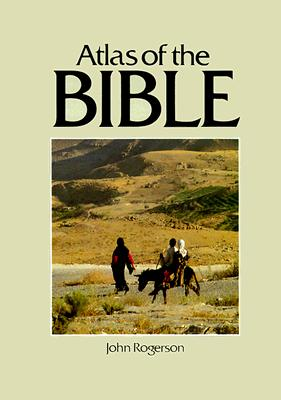 The Atlas of the Bible (Cultural Atlas of), John Rogerson