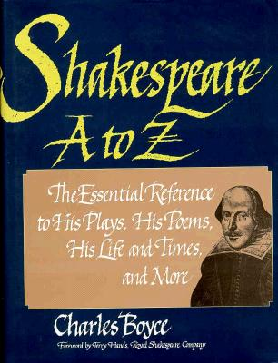 Image for Shakespeare A to Z: The Essential Reference to His Plays, His Poems, His Life and Times, and More (Literary A to Z)
