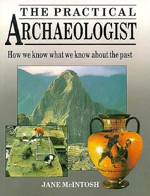 Image for The Practical Archaeologist: How We Know What We Know About the Past