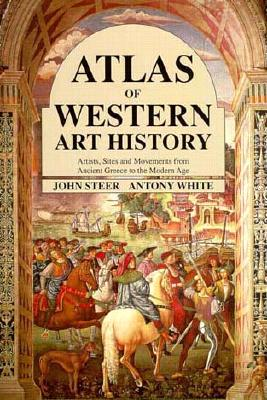 Image for Atlas of Western Art History: Artists, Sites, and Movements from Ancient Greece to the Modern Age