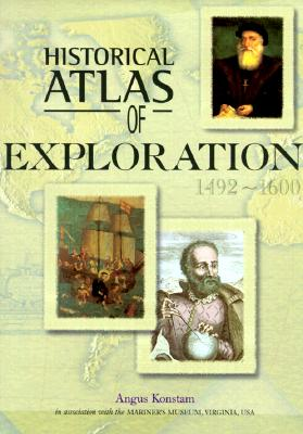 Historical Atlas of Exploration : 1492-1600, ANGUS KONSTAM