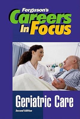 Image for Geriatric Care (Careers in Focus)