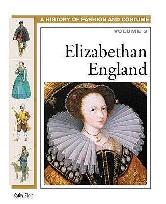 Image for Elizabethan England (History of Fashion and Costume) (Volume 3)