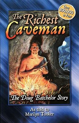 The Richest Caveman: The Doug Batchelor Story, Batchelor, Doug; Tooker, Marilyn