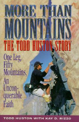 Image for More Than Mountains: The Todd Huston Story One Leg, Fifty Mountains, an Unconquerable Faith