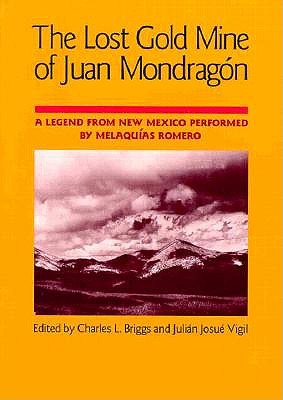 Image for The Lost Gold Mine of Juan Mondrag�n: A Legend from New Mexico performed by Melaqu�as Romero (PUBLICATIONS OF THE AMERICAN FOLKLORE SOCIETY NEW SERIES)