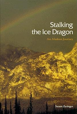 Image for Stalking the Ice Dragon : An Alaskan Journey