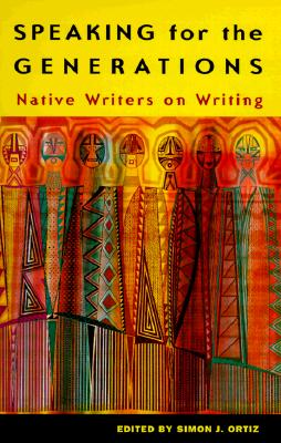 Image for Speaking for the Generations: Native Writers on Writing (Volume 35) (Sun Tracks)