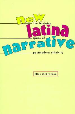 Image for New Latina Narrative: The Feminine Space of Postmodern Ethnicity