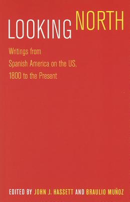 Image for Looking North: Writings from Spanish America on the US, 1800 to the Present