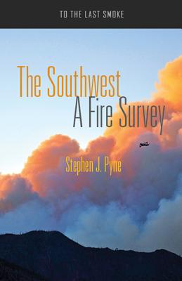 The Southwest: A Fire Survey (To the Last Smoke), Pyne, Stephen J.