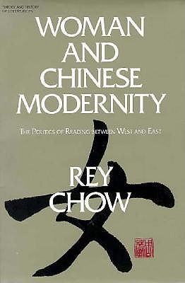 Image for Woman and Chinese Modernity: The Politics of Reading between West and East (Theory and  History of Literature)