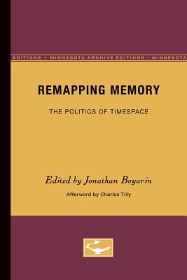 Remapping Memory: The Politics of Time Space, Boyarin, Jonathan; EDITOR